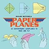 Paper Planes 25: Superdynamic Aeroplanes to Make and Fly