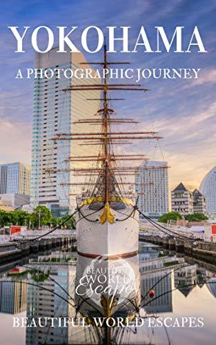 Yokohama: A Photographic Journey (English Edition) por Beautiful World Escapes