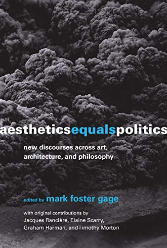 Aesthetics Equals Politics – New Discourses across Art, Architecture, and Philosophy (The MIT Press)