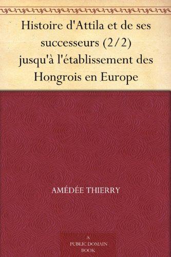 Couverture du livre Histoire d'Attila et de ses successeurs (2 2) jusqu'à l'établissement des Hongrois en Europe