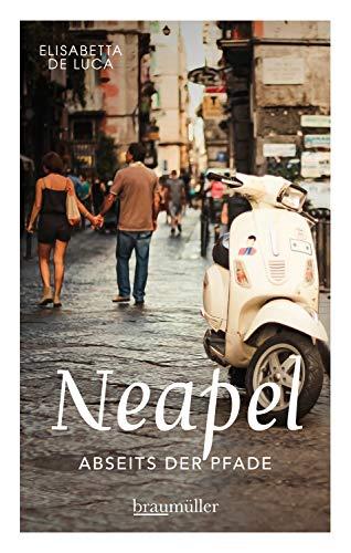 Neapel abseits der Pfade: Eine etwas andere Reise in die europäische Metropole am Mittelmeer zwischen Antike und Moderne