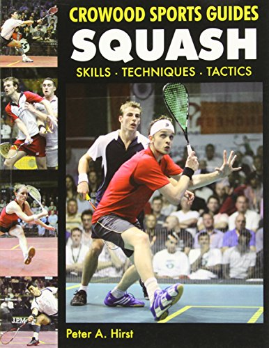 Squash: Skills- Techniques- Tactics (Crowood Sports Guides) por Peter A. Hirst