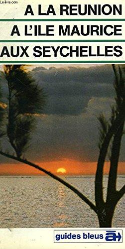 A la Reunion, a l'ile Maurice, aux Seychelles: Guide (Guides bleus a) (French Edition)