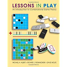 Lessons in Play: An Introduction to Combinatorial Game Theory: An Introduction to the Combinatorial Theory of Games