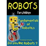 Fundamentals of Robotics: Fun for parents and children: Volume 1 (Robots For Children)