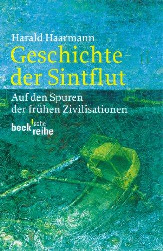 Geschichte der Sintflut: Auf den Spuren der frühen Zivilisationen (Beck'sche Reihe 1536)