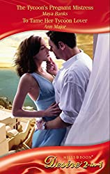 The Tycoon's Pregnant Mistress / To Tame Her Tycoon Lover: The Tycoon's Pregnant Mistress (The Anetakis Tycoons, Book 1) / To Tame Her Tycoon Lover (Mills & Boon Desire) (Mills and Boon Desire)