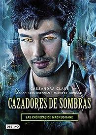 Cazadores de sombras. Las cronicas de Magnus Bane par  Cassandra Clare | Sarah Rees Brennan | Maureen Johnson