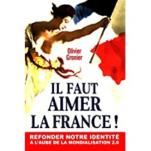 Il Faut Aimer La France !: Refonder notre identité à l'aube de la mondialisation 2.0