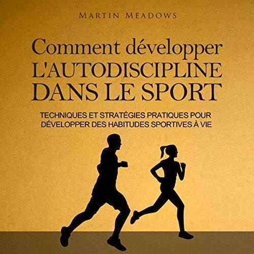 Comment développer l'autodiscipline dans le sport [How to Develop Self-Discipline in Sports] par Martin Meadows