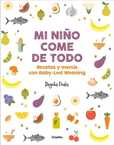 o (Todo lo que tienes que saber sobre Baby-led Weaning) / My Child Eats Everything (All You Need to Know About Baby-Led Weaning): ... con Baby-Led Weaning (Embarazo, bebé y niño) ()