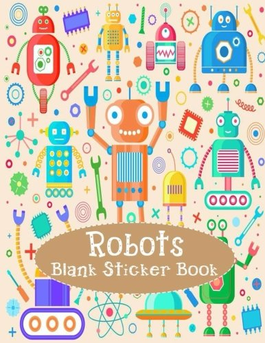 Robots Blank Sticker Book: Blank Sticker Book with Robots Theme For Children 8.5 x 11, 100 Pages: Volume 17