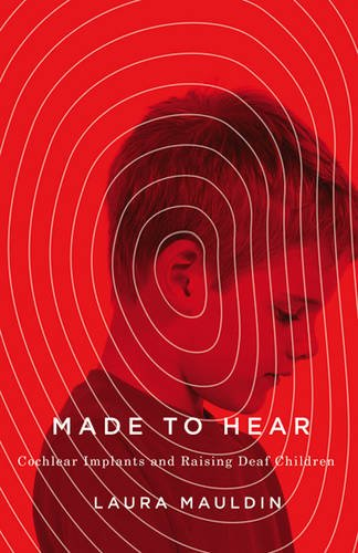made-to-hear-cochlear-implants-and-raising-deaf-children-quadrant-book