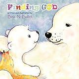 Finding God: Kids Books : Bedtime stories for children (Little christian) (Volume 1) by Bea N Balint (2014-10-24)