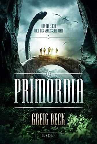 PRIMORDIA - Auf der Suche nach der vergessenen Welt: Roman