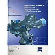 Produktiv messen: Funktions- und fertigungsorientierte Koordinatenmesstechnik/Carl-Zeiss 3D Akademie - Effizient messen