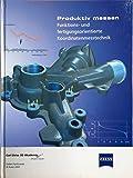 Produktiv messen: Funktions- und fertigungsorientierte Koordinatenmesstechnik / Carl-Zeiss 3D Akademie - Effizient messen