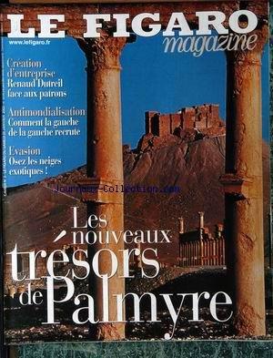 FIGARO MAGAZINE (LE) [No 18185] du 25/01/2003 - LES NOUVEAUX TRESORS DE PALMYRE - CREATION D'ENTREPRISE - RENAUD DUTREIL - ANTIMONDIALISATION - EVASION - LES NEIGES EXOTIQUES.