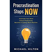 Procrastination Stops NOW (Get Motivated, Boost Time Management and Productivity): Automate Your Mind, Unlock Productivity, Become A Cyborg Work Machine (English Edition)