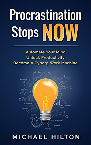 Procrastination Stops NOW (Get Motivated, Boost Time Management and Productivity): Automate Your