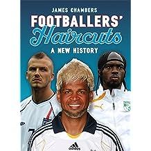 Footballers´ Haircuts - A New History