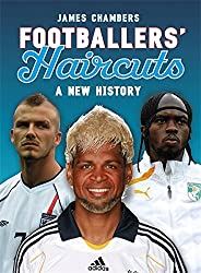 Footballers' Haircuts - A New History