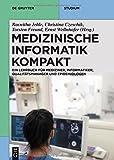 Medizinische Informatik kompakt: Ein Kompendium für Mediziner, Informatiker, Qualitätsmanager und Epidemiologen (De Gruyter Studium)