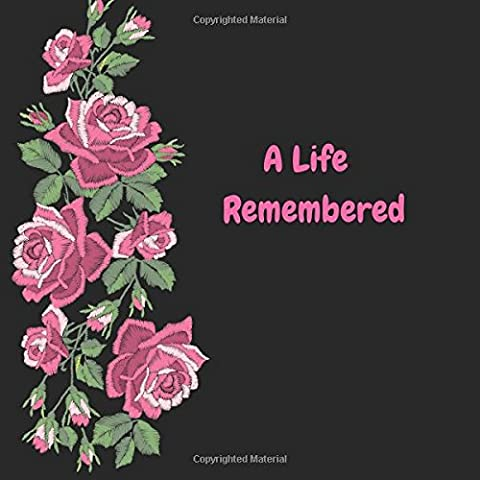 A Life Remembered: Pink Floral Design Large Square Celebration of Life, Condolence Book, Message Book, Wake, Memorial Service, Church, Funeral Home ... to write in, 100 formatted Pages, Paperback