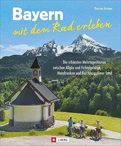 Fahrrad Tourenführer Bayern: Zauberhaftes Bayern mit dem Rad erleben. Die schönsten Mehrtagestouren entlang an Flüssen, Landschaften und Seen. Ein Fahrradtourenplaner für Bayern.
