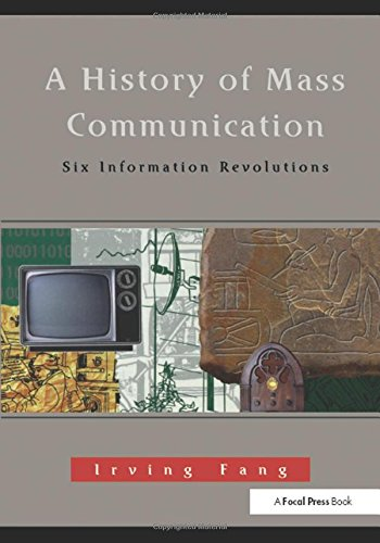 A History of Mass Communication: Six Information Revolutions por Irving Fang