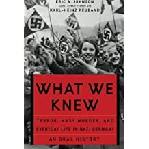 What We Knew: Terror, Mass Murder, and Everyday Life in Nazi Germany by Eric A. Johnson (2006-02-28)