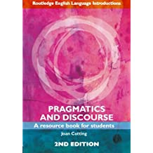 Pragmatics and Discourse: Second Edition: A Resource Book for Students (Routledge English Language Introductions)