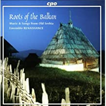 Roots of the Balkan - Music from Old Serbia - Dances and Songs from Eastern Serbia, Central Serbia, South Serbia and Kosovo / Metochia