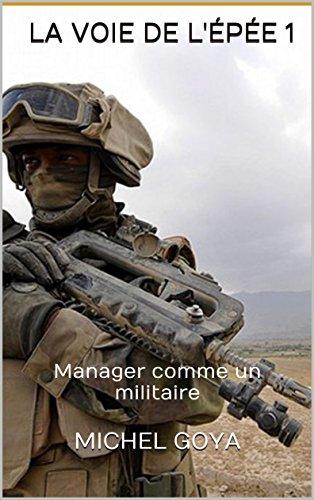 La Voie de l'épée 1: Manager comme un militaire