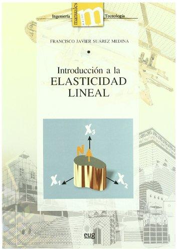 Introducción a la elasticidad lineal (Manuales Major/ Ingeniería y Tecnología) por Francisco Javier Suárez Medina