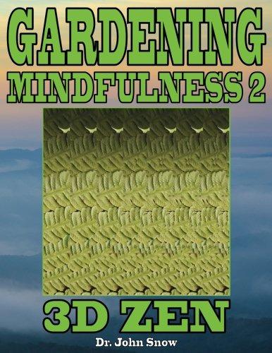 Gardening Mindfulness 2: 3D Zen: Volume 2 por Dr. John Snow