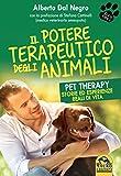Il Potere Terapeutico degli Animali: Pet Therapy. Storie ed esperienze reali di vita sulla forza terapeutica del rapporto con gli animali
