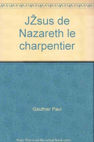 Gauthier paul - Jsus de nazareth le charpentier