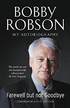 Bobby Robson: Farewell but not Goodbye - My Autobiography: Farewell but not Goodbye - My Autobiography by [Robson, Bobby, Hayward, Paul]