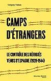 Camps d'étrangers. Le contrôle des réfugiés venus d'Espagne (1939-1944)