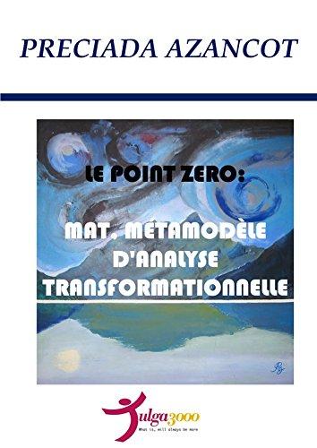 LE POINT ZERO: MAT, MÉTAMODÈLE D'ANALYSE TRANSFORMATIONNELLE par Preciada Azancot