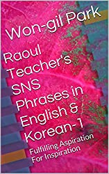 Raoul Teacher's SNS Phrases in English & Korean-1: Fulfilling Aspiration For Inspiration (English Edition)