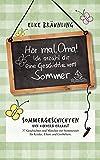 Hör mal, Oma! Ich erzähle dir eine Geschichte vom Sommer: Sommergeschichten - von Kindern erzählt