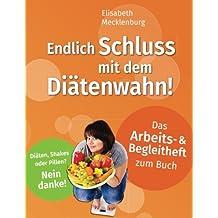 Arbeits- & Begleitheft zum Buch: Endlich Schluss mit dem Diätenwahn!: Ihr Wohlfühlgewicht erreichen und dauerhaft behalten!