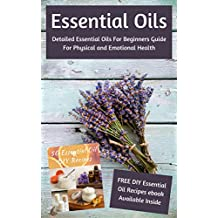 Essential Oils: Detailed Essential Oils For Beginners Guide For Physical and Emotional Health - Including FREE 50 DIY Essential Oil Recipes ebook (English Edition)