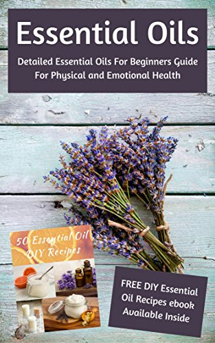 Essential Oils: Detailed Essential Oils For Beginners Guide For ...