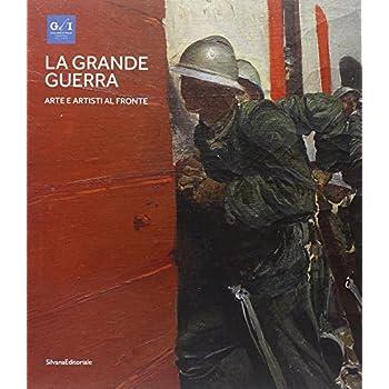 La Grande Guerra. Catalogo Della Mostra (Milano, 1º Aprile-23 Agosto 2015)