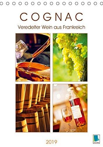 Cognac: Veredelter Wein aus Frankreich (Tischkalender 2019 DIN A5 hoch): Cognac: Genuss mit Schuss...