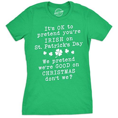 Crazy Dog Tshirts Womens It's Okay to Pretend You're Irish on St Patricks Day Tshirt Funny Tee for Ladies -M - Damen - M (Pattys Tee Tag)