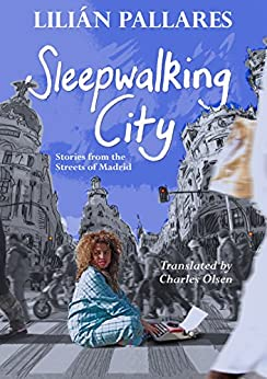 Sleepwalking City: Stories from the streets of Madrid (English Edition) de [Pallares, Lilián]